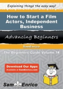 How to Start a Film Actors - Independent Busine...
