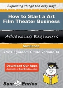 How to Start a Art Film Theater Business als eB...