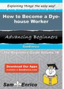 How to Become a Dye-house Worker als eBook Down...