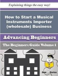 How to Start a Musical Instruments Importer (wh...