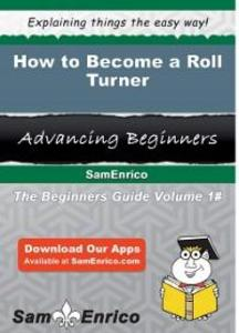 How to Become a Roll Turner als eBook Download ...