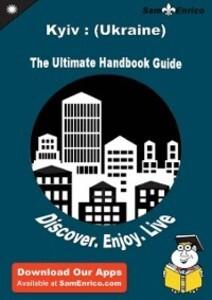 Ultimate Handbook Guide to Kyiv : (Ukraine) Tra...