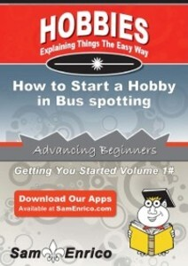 How to Start a Hobby in Bus spotting als eBook ...