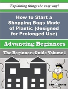 How to Start a Shopping Bags Made of Plastic (d...