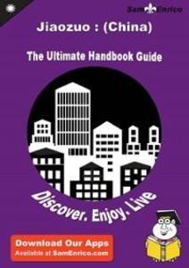 Ultimate Handbook Guide to Jiaozuo : (China) Tr...