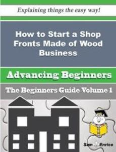 How to Start a Shop Fronts Made of Wood Busines...