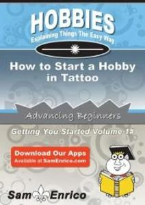 How to Start a Hobby in Tattoo als eBook Downlo...