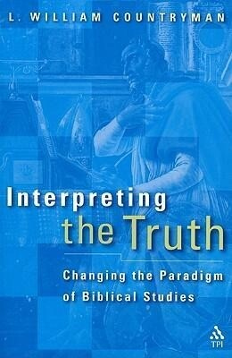 Interpreting the Truth: Changing the Paradigm of Biblical Studies als Taschenbuch
