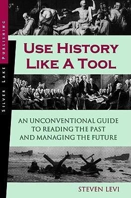 Use History Like a Tool: An Unconventional Guide to Reading the Past and Managing the Future als Taschenbuch