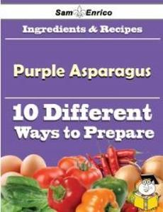 10 Ways to Use Purple Asparagus (Recipe Book) a...