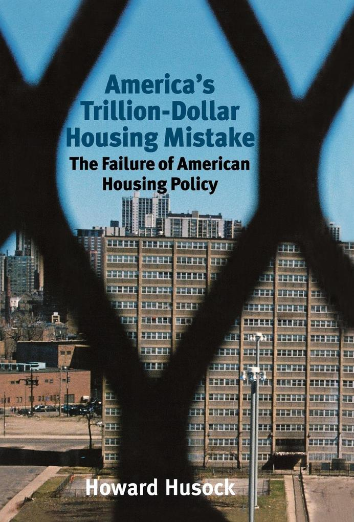 America's Trillion-Dollar Housing Mistake: The Failure of American Housing Policy als Buch