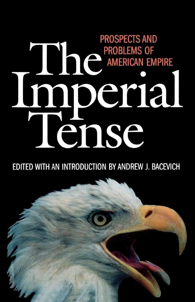 The Imperial Tense: Prospects and Problems of American Empire als Taschenbuch