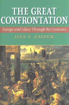 The Great Confrontation: Europe and Islam Through the Centuries als Buch