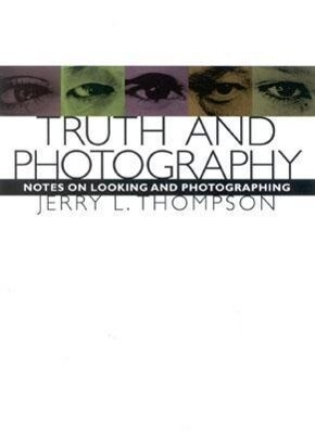 Truth and Photography: Notes on Looking and Photographing als Buch