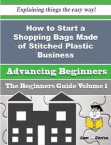 How to Start a Shopping Bags Made of Stitched P...