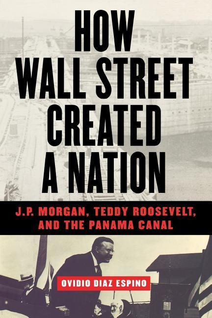 How Wall Street Created a Nation: J.P. Morgan, Teddy Roosevelt, and the Panama Canal als Taschenbuch