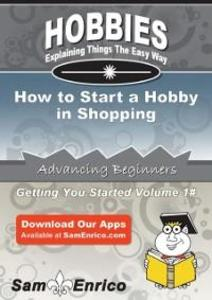 How to Start a Hobby in Shopping als eBook Down...