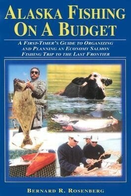 Alaska Fishing on a Budget: A First-Timer's Guide to Organizing and Planning an Economy Salmon Fishing Trip to the Last Frontier als Taschenbuch