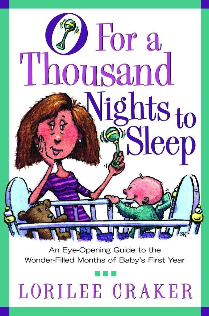 O for a Thousand Nights to Sleep: An Eye-Opening Guide to the Wonder-Filled Months of Baby's First Year als Taschenbuch