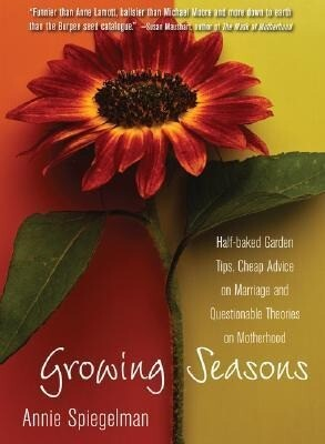 Growing Seasons: Half-Baked Garden Tips, Cheap Advice on Marriage, and Questionable Theories on Motherhood als Taschenbuch