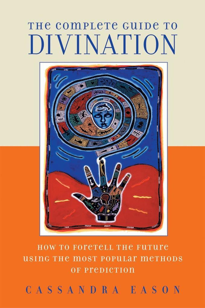The Complete Guide to Divination: How to Foretell the Future Using the Most Popular Methods of Prediction als Taschenbuch
