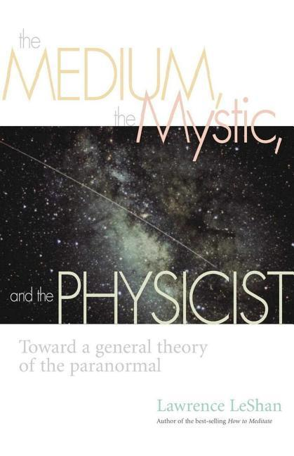 The Medium, the Mystic, and the Physicist: Toward a General Theory of the Paranormal als Taschenbuch