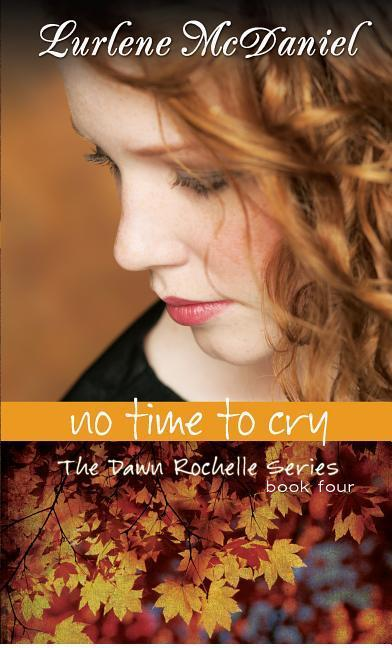 No Time to Cry: The Dawn Rochelle Series, Book Four als Taschenbuch