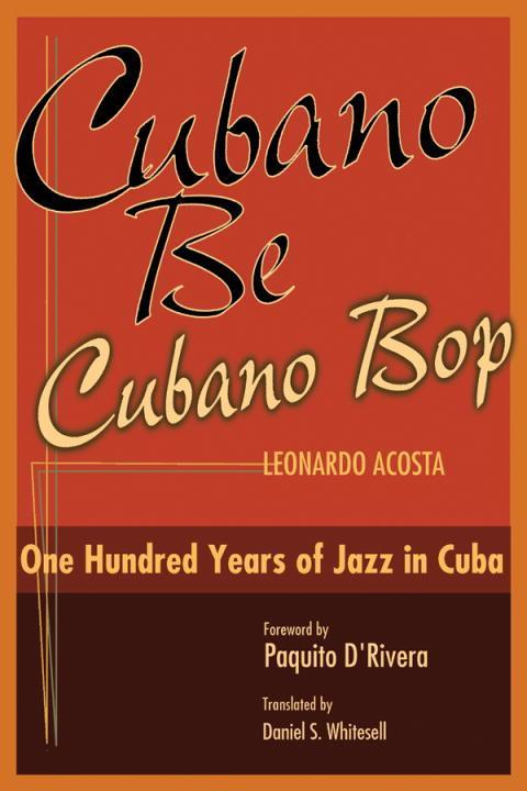 Cubano Be, Cubano Bop: One Hundred Years of Jazz in Cuba als Buch