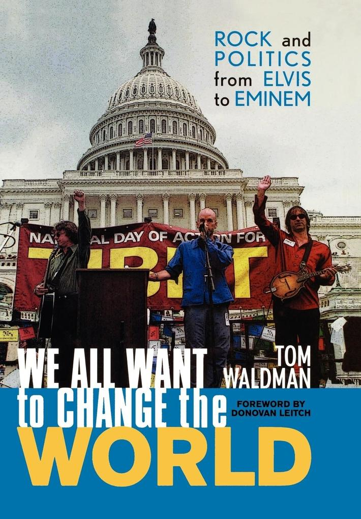 We All Want to Change the World: Rock and Politics from Elvis to Eminem als Buch