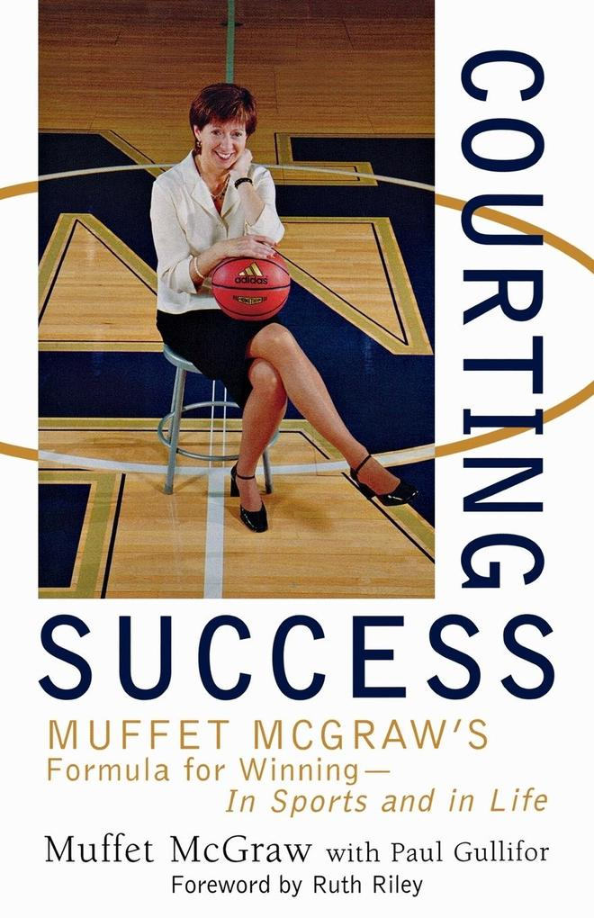 Courting Success: Muffet McGraw's Formula for Winning--In Sports and in Life als Buch