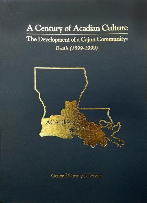 A Century of Acadian Culture, the Development of a Cajun Community: Erath (1899-1999) als Buch