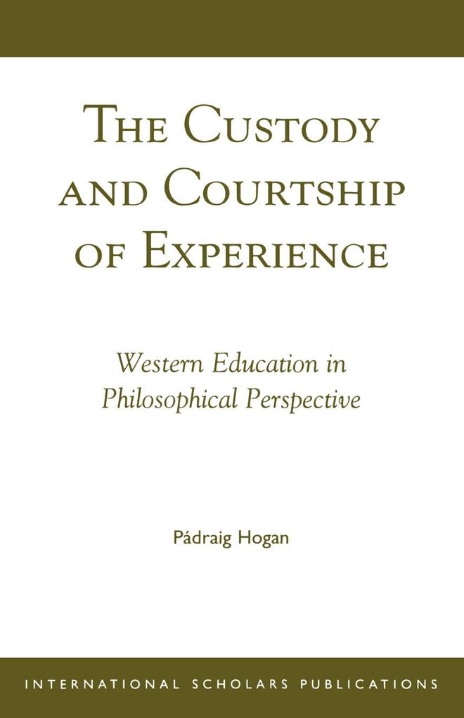 The Custody and Courtship of Experience: Western Education in Philosophical Perspective als Taschenbuch
