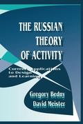 The Russian Theory of Activity: Current Applications to Design and Learning