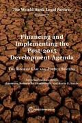 World Bank Legal Review, Volume 7 Financing and Implementing the Post-2015 Development Agenda: The Role of Law and Justice Systems