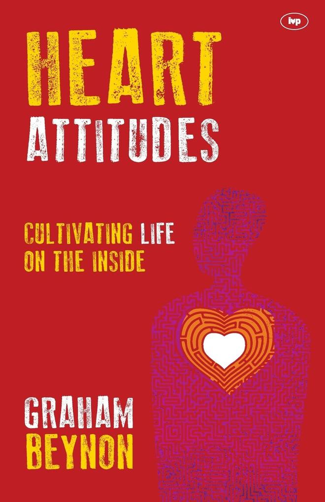 Heart Attitudes: Cultivating Life on the Inside als Taschenbuch