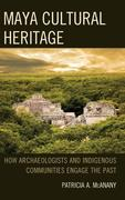 Maya Cultural Heritage: How Archaeologists and Indigenous Communities Engage the Past