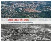 Ingolstadt im Fokus