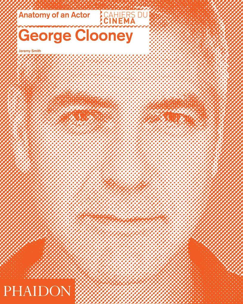 George Clooney: Anatomy of an Actor als Buch vo...