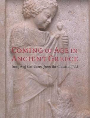 Coming of Age in Ancient Greece: Images of Childhood from the Classical Past als Taschenbuch
