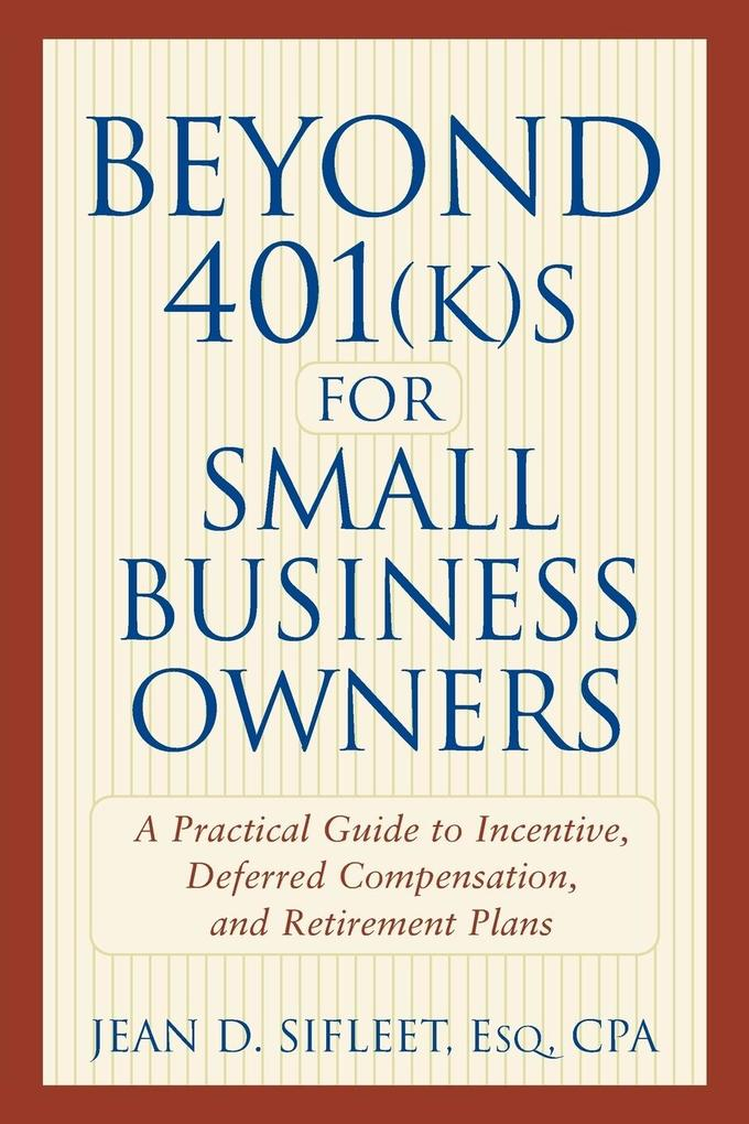 Beyond 401(k)S for Small Business Owners: A Practical Guide to Incentive, Deferred Compensation, and Retirement Plans als Taschenbuch