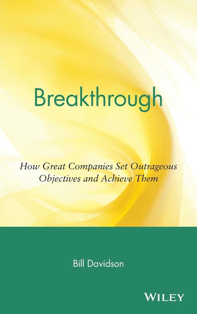 Breakthrough: How Great Companies Set Outrageous Objectives and Achieve Them als Buch