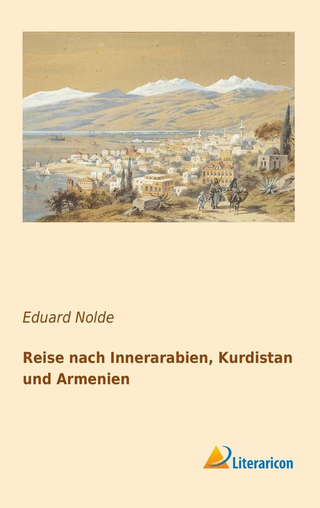 Reise nach Innerarabien, Kurdistan und Armenien...
