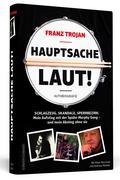 Franz Trojan: Hauptsache laut!