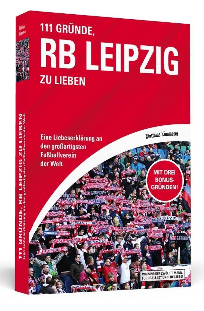 111 Gründe, RB Leipzig zu lieben als Buch von Matthias Kämmerer