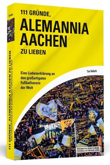 111 Gründe, Alemannia Aachen zu lieben als Buch von Tim Habicht