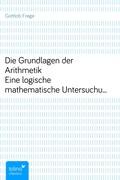 Die Grundlagen der ArithmetikEine logische mathematische Untersuchung über den Begriff der Zahl