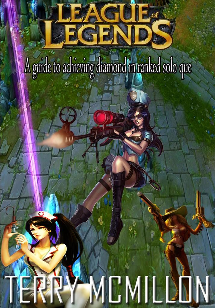League of Legends Guide: A Guide to Achieving D...