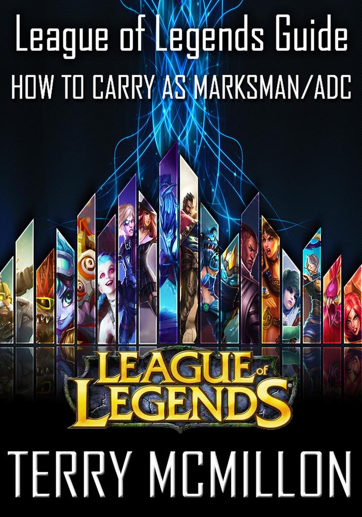 League of Legends Guide: How To Carry as Marksm...
