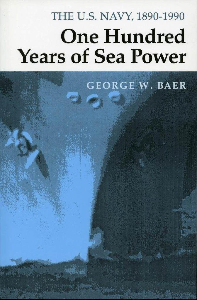 One Hundred Years of Sea Power: The U. S. Navy, 1890-1990 als Taschenbuch