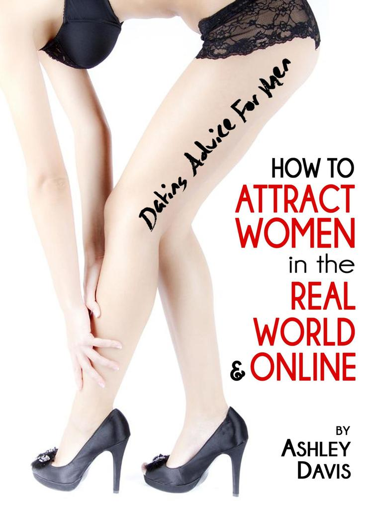 Dating Advice for Men: How to Attract Women in ...